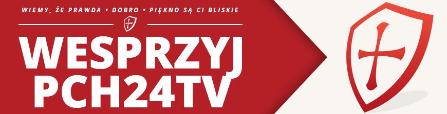 Wesprzyj PCh24TV!
